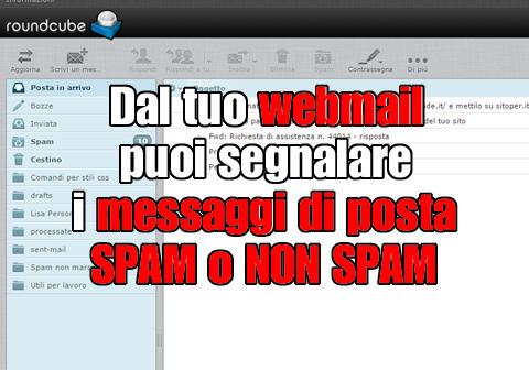 Dal tuo webmail puoi segnalare i messaggi di posta SPAM o NON SPAM
