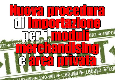 Nuova procedura di importazione per i moduli merchandising e area privata